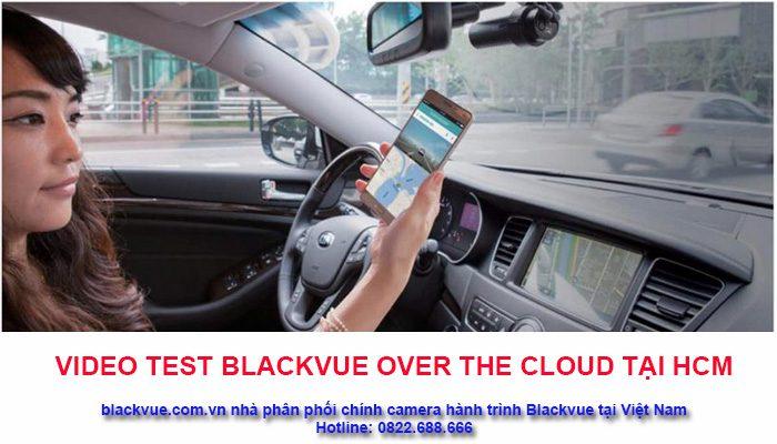 Test blackvue over the Cloud 700x400 - Test công nghệ camera hành trình xem trực tiếp video từ xa