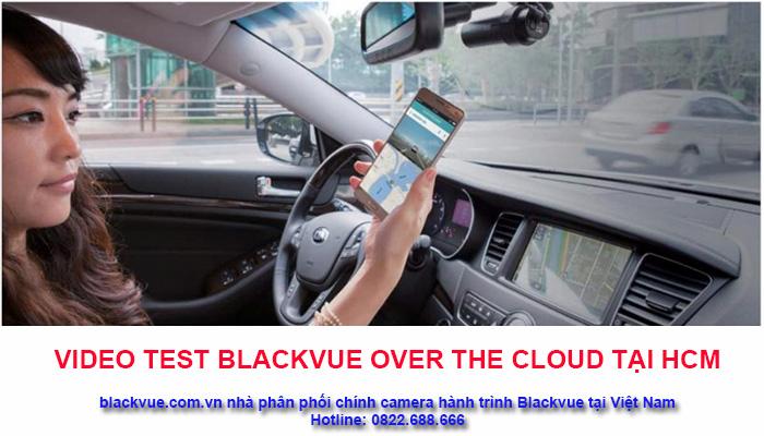 Test blackvue over the Cloud - Test công nghệ camera hành trình xem trực tiếp video từ xa