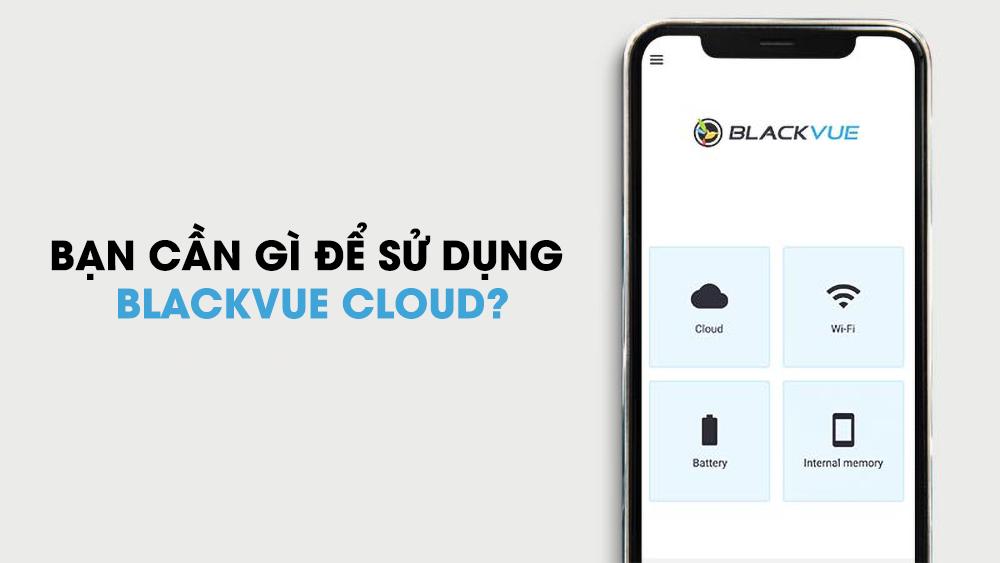 Blackvue Cloud - Bạn đã biết sử dụng Blackvue Cloud chưa?